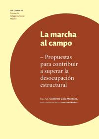 LA MARCHA DEL CAMPO: PROPUESTAS PARA CONTRIBUIR A SUPERAR LA DESOCUPACIÓN ESTRUCTURAL