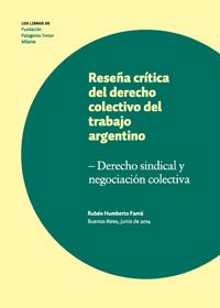 RESEÑA CRÍTICA DEL DERECHO COLECTIVO DEL TRABAJO ARGENTINO